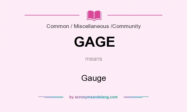 What does GAGE mean? It stands for Gauge