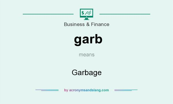 What does garb mean? It stands for Garbage