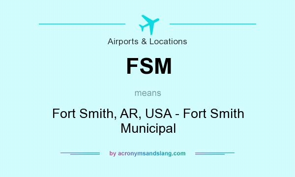 What does FSM mean? It stands for Fort Smith, AR, USA - Fort Smith Municipal