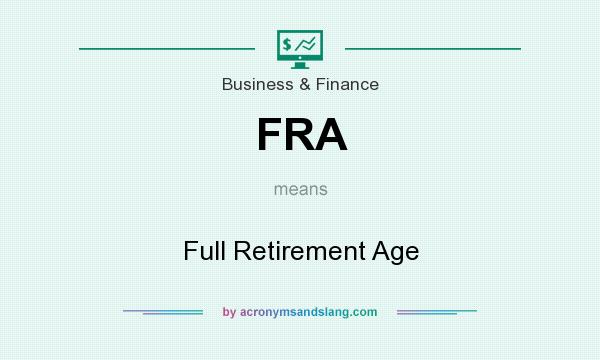 What does FRA mean? It stands for Full Retirement Age