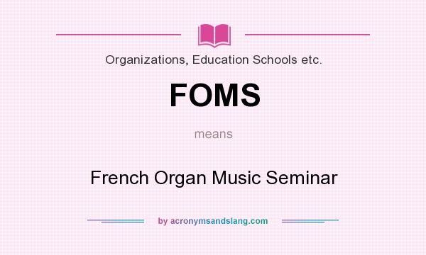 What does FOMS mean? It stands for French Organ Music Seminar