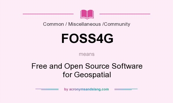 What does FOSS4G mean? It stands for Free and Open Source Software for Geospatial