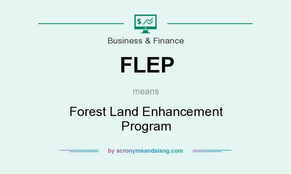 What does FLEP mean? It stands for Forest Land Enhancement Program