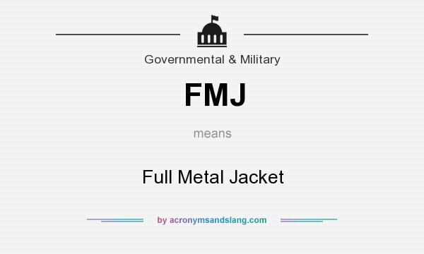 What does FMJ mean? It stands for Full Metal Jacket
