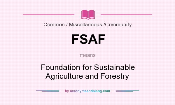 What does FSAF mean? It stands for Foundation for Sustainable Agriculture and Forestry