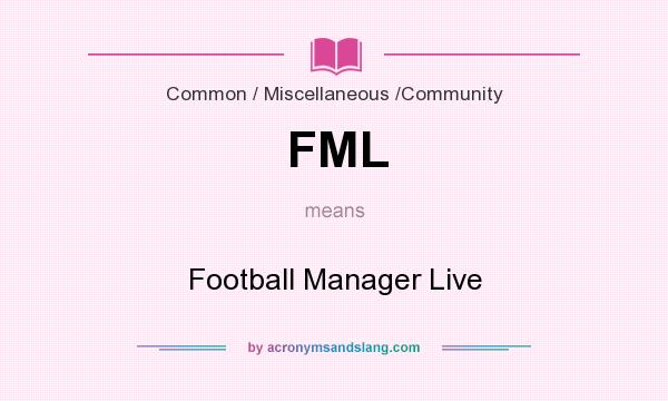 What does FML mean? It stands for Football Manager Live