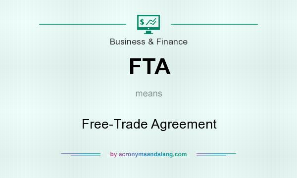 What does FTA mean? It stands for Free-Trade Agreement