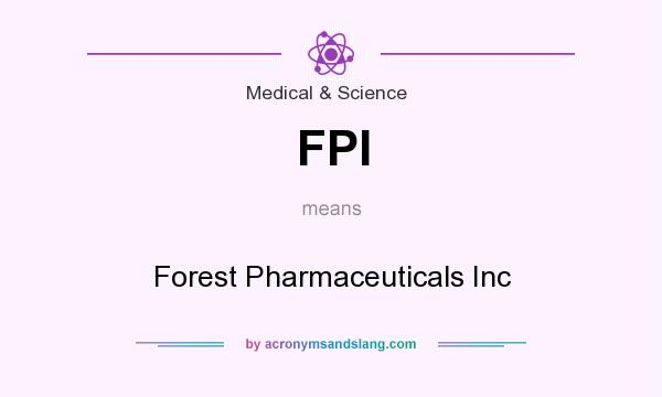What does FPI mean? It stands for Forest Pharmaceuticals Inc