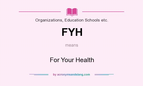 What does FYH mean? It stands for For Your Health