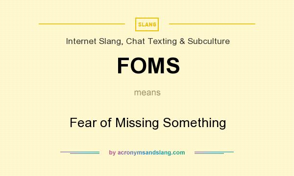 What does FOMS mean? It stands for Fear of Missing Something