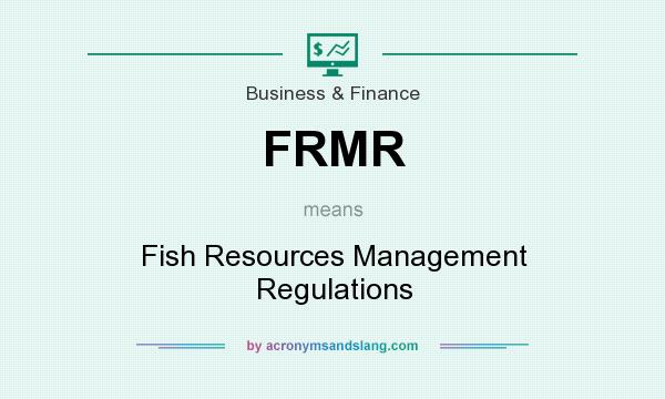 What does FRMR mean? It stands for Fish Resources Management Regulations