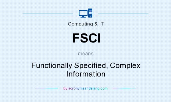 What does FSCI mean? It stands for Functionally Specified, Complex Information