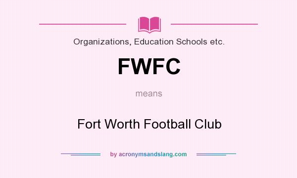 What does FWFC mean? It stands for Fort Worth Football Club