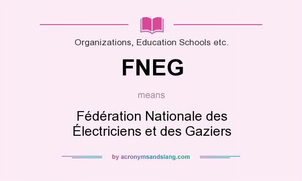 What does FNEG mean? It stands for Fédération Nationale des Électriciens et des Gaziers