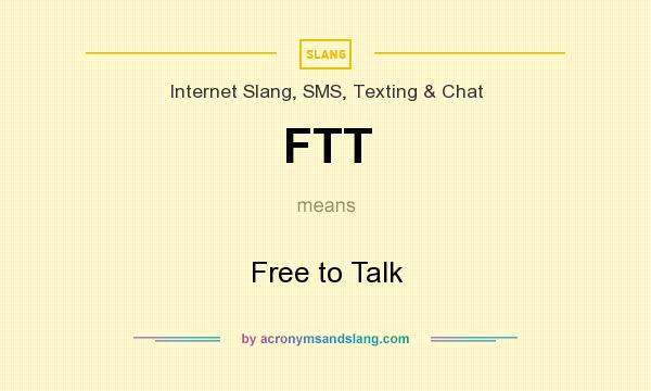What does FTT mean? It stands for Free to Talk