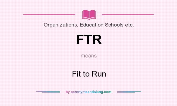 What does FTR mean? It stands for Fit to Run