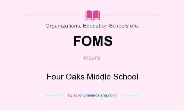 What does FOMS mean? It stands for Four Oaks Middle School