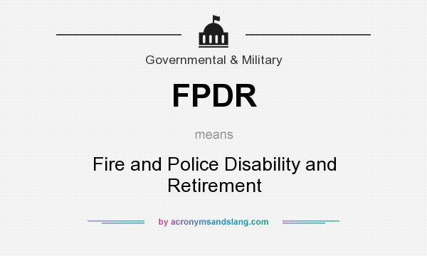 What does FPDR mean? It stands for Fire and Police Disability and Retirement