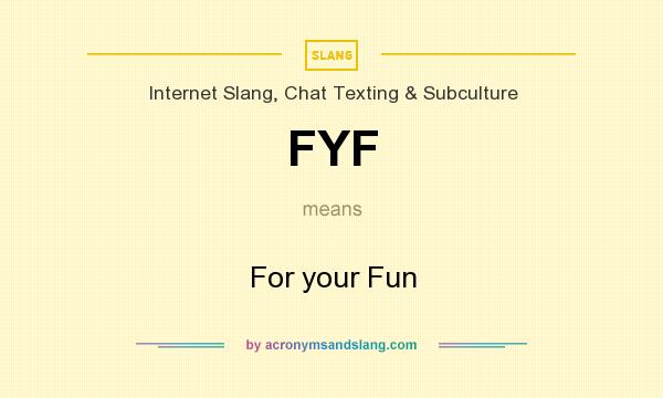 What does FYF mean? It stands for For your Fun