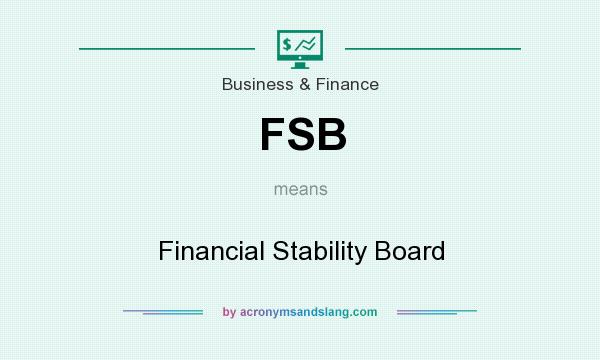 What does FSB mean? It stands for Financial Stability Board