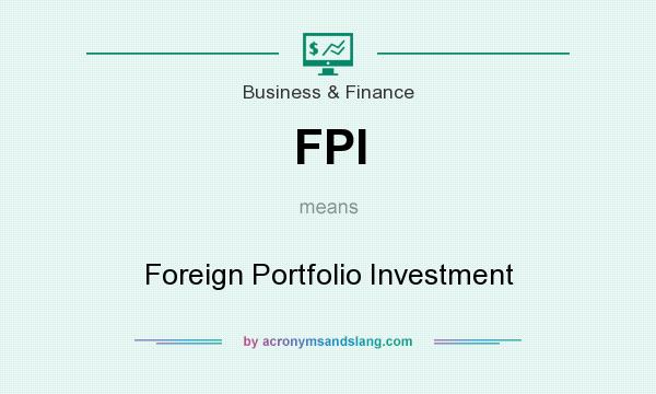 What does FPI mean? It stands for Foreign Portfolio Investment