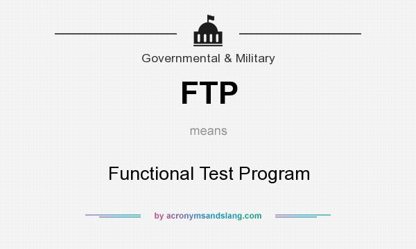 What does FTP mean? It stands for Functional Test Program