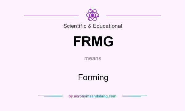 What does FRMG mean? It stands for Forming