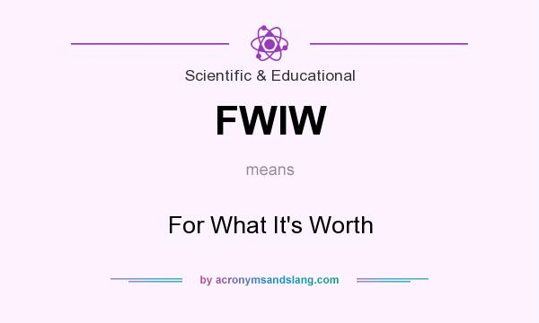 What does FWIW mean? It stands for For What It`s Worth