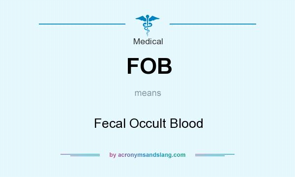 What does FOB mean? It stands for Fecal Occult Blood