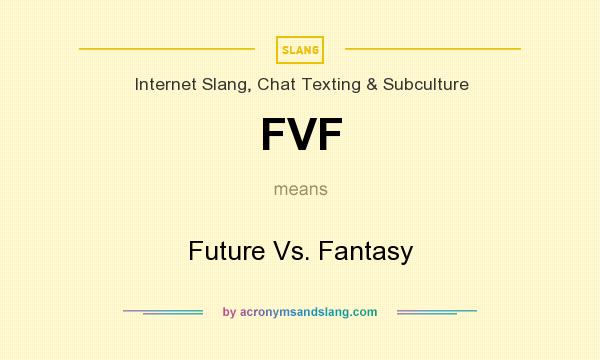 What does FVF mean? It stands for Future Vs. Fantasy