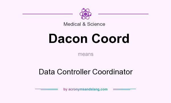 What does Dacon Coord mean? It stands for Data Controller Coordinator