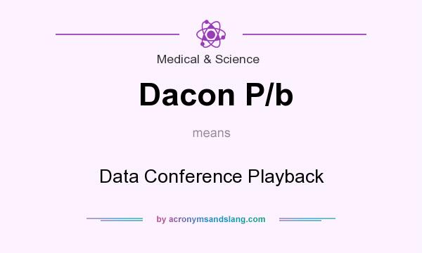 What does Dacon P/b mean? It stands for Data Conference Playback