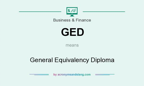 What does GED mean? It stands for General Equivalency Diploma