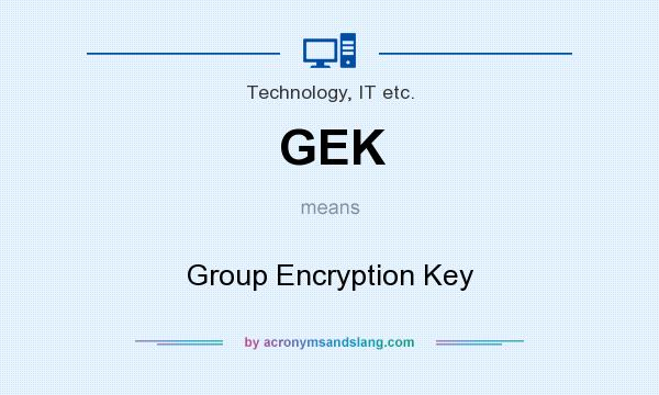 What does GEK mean? It stands for Group Encryption Key