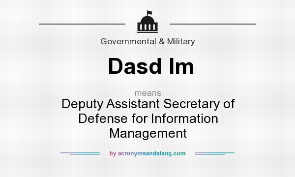 What does Dasd Im mean? It stands for Deputy Assistant Secretary of Defense for Information Management
