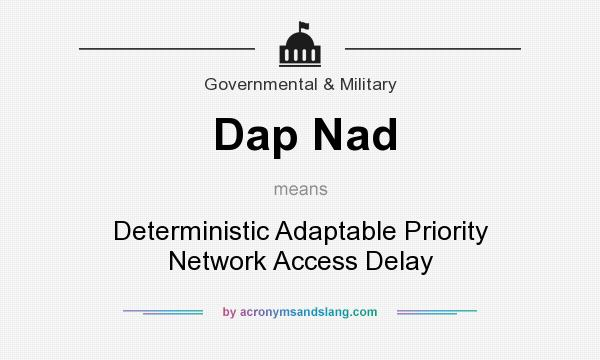 What does Dap Nad mean? It stands for Deterministic Adaptable Priority Network Access Delay