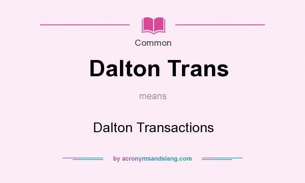 What does Dalton Trans mean? It stands for Dalton Transactions