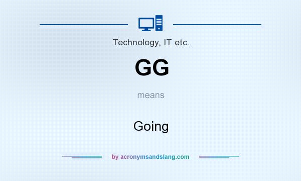 What does GG mean? It stands for Going