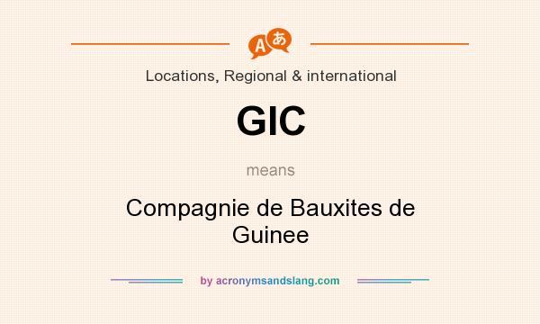 What does GIC mean? It stands for Compagnie de Bauxites de Guinee
