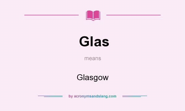 What does Glas mean? It stands for Glasgow