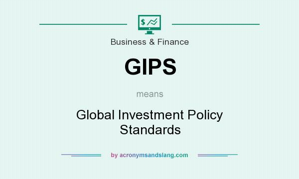 What does GIPS mean? It stands for Global Investment Policy Standards