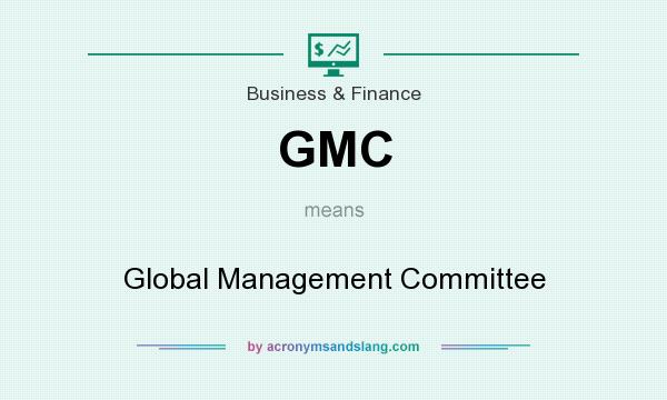 What does GMC mean? It stands for Global Management Committee