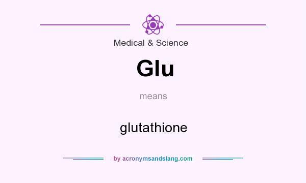 What does Glu mean? It stands for glutathione