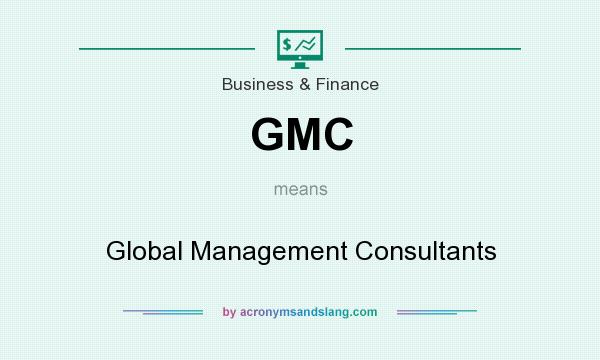 What does GMC mean? It stands for Global Management Consultants