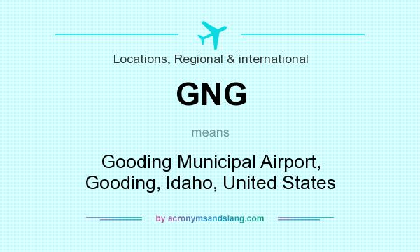 What does GNG mean? It stands for Gooding Municipal Airport, Gooding, Idaho, United States