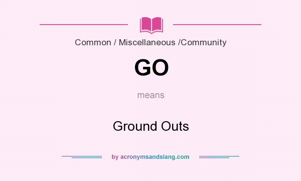 What does GO mean? It stands for Ground Outs