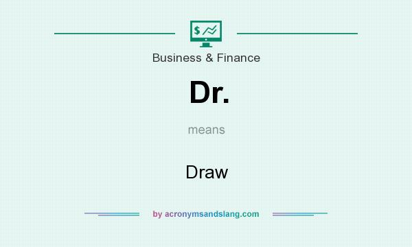 What does Dr. mean? It stands for Draw