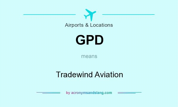 What does GPD mean? It stands for Tradewind Aviation