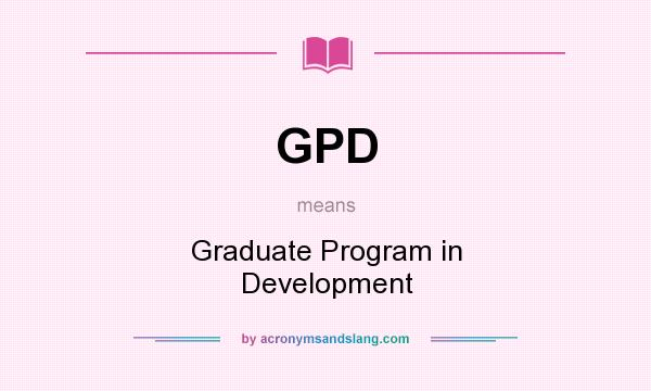 What does GPD mean? It stands for Graduate Program in Development