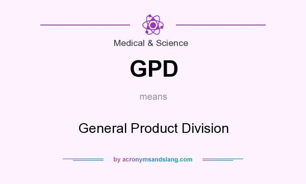 What does GPD mean? It stands for General Product Division